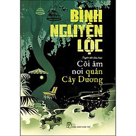 Cõi Âm Nơi Quán Cây Dương (Truyện Dài Liêu Trai)
