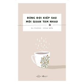 Sách - Đừng đợi kiếp sau mới quan tâm nhau (tặng kèm bookmark)