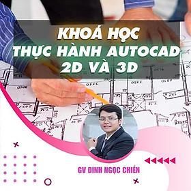 Khóa học THIẾT KẾ - ĐỒ HỌA - Thực hành AUTOCAD 2D và 3D