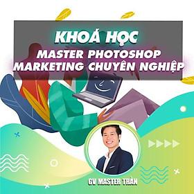 Khóa học THIẾT KẾ - ĐỒ HỌA - Master Photoshop Marketing chuyên nghiệp cho Marketer