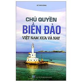 Chủ Quyền Biển Đảo Việt Nam Xưa Và Nay