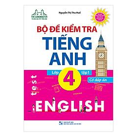 Bộ Đề Kiểm Tra Tiếng Anh Lớp 4 - Tập 1 - Có đáp án