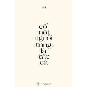 Sách - Có Một Người Từng Là Tất Cả ( tặng kèm bookmark thiết kế )