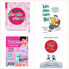 Combo sách hay về nuôi dạy con cho cha mẹ: Lần Đầu Làm Mẹ + Lần Đầu Làm Bố + Thai Giáo Theo Chuyên Gia 280 Ngày + Cha Mẹ Nhật Dạy Con Tự Lập