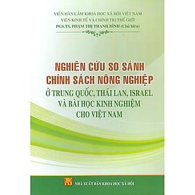 Nghiên Cứu So Sánh Chính Sách Nông Nghiệp Ở Trung Quốc, Thái Lan, Israel Và Bài Học Kinh Nghiệm Cho Việt Nam