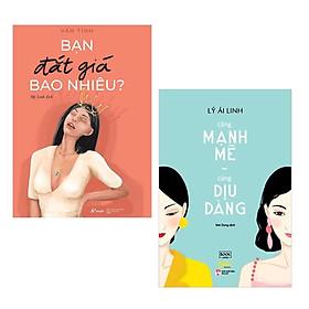 Combo 2 Cuốn Sách Kỹ Năng Sống Làm Thay Đổi Các Bạn Gái: Càng Mạnh Mẽ, Càng Dịu Dàng + Bạn Đắt Giá Bao Nhiêu? / Tặng Kèm Bookmark Happy Life