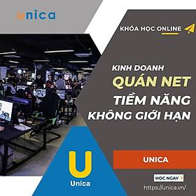 Khóa học KINH DOANH - Kinh doanh quán Net - Tiềm năng không giới hạn UNICA.VN
