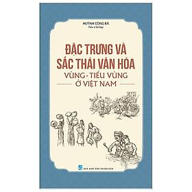 Đặc Trưng Và Sắc Thái Văn Hóa Vùng - Tiểu Vùng Ở Việt Nam