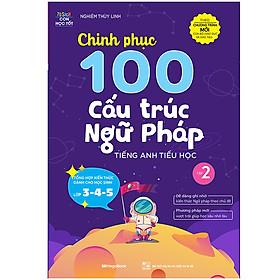 Chinh Phục 100 Cấu Trúc Ngữ Pháp Tiếng Anh Tiểu Học - Tập 2