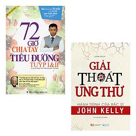 Combo 2 Cuốn Sách Y Học Hay: 72 Giờ Chia Tay Tiểu Đường, Giải Thoát Ung Thư