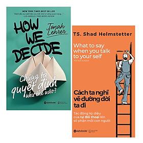 Combo Sách Kỹ Năng Sống: Chúng Ta Quyết Định Như Thế Nào? (Tái Bản 2018) + Cách Ta Nghĩ Vẽ Đường Đời Ta Đi - (Những Cuốn Sách Có Khả Năng Giúp Bạn Biến Đổi Hoàn Toàn Cuộc Sống Của Bạn / Tặng Kèm Postcard Happylife)