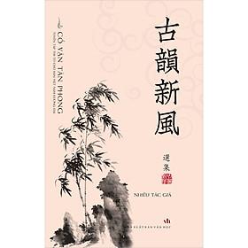 Cổ Vận Tân Phong - Tuyển Tập Thi Từ Chữ Hán Việt Nam Đương Đại
