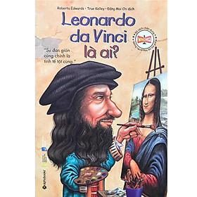 Bộ Sách Chân Dung Những Người Làm Thay Đổi Thế Giới - Leonardo Da Vinci Là Ai? (Tái Bản 2018)