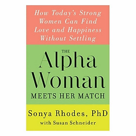 The Alpha Woman Meets Her Match: How Today's Strong Women Can Find Love And Happiness Without Settling