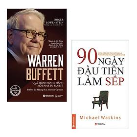 Combo Doanh Nhân Thành Đạt: Warren Buffett - Quá Trình Hình Thành Một Nhà Tư Bản Mỹ + 90 Ngày Đầu Tiên Làm Sếp