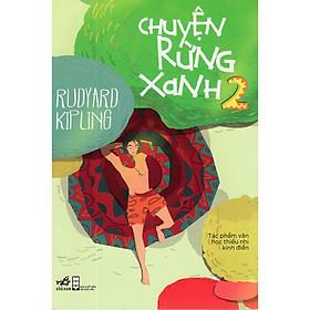 Cuốn sách  văn học thiếu nhi kinh điển của tác giả Rudyard Kipling: Chuyện rừng xanh tập 2