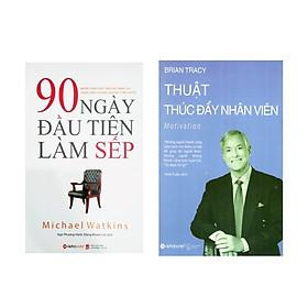 Combo Sách Kỹ Năng Lãnh Đạo: 90 Ngày Đầu Tiên Làm Sếp + Thuật Thúc Đẩy Nhân Viên