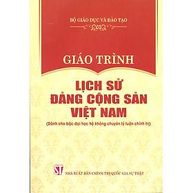 Giáo Trình Lịch Sử Đảng Cộng Sản Việt Nam (Dành Cho Bậc Đại Học Hệ Không Chuyên Lý Luận Chính Trị) - Bộ mới năm 2021