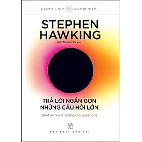 Stephen Hawking - Trả Lời Ngắn Gọn Những Câu Hỏi Lớn