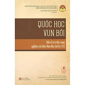 Tùng Thư Văn Hóa Hán Nôm - Quyển 1 -Quốc Học Vun Bồi - Hồi Cố Và Triển Vọng Nghiên Cứu Hán Nôm Đầu Thế Kỷ XXI