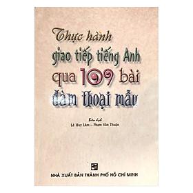 Thực Hành Giao Tiếp Tiếng Anh Qua 109 Bài Đàm Thoại Mẫu