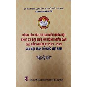 Công Tác Bầu Cử Đại Biểu Quốc Hội Khóa XV, Đại Biểu Hội Đồng Nhân Dân Các Cấp Nhiệm Kỳ 2021-2026 Của Mặt Trận Tổ Quốc Việt Nam