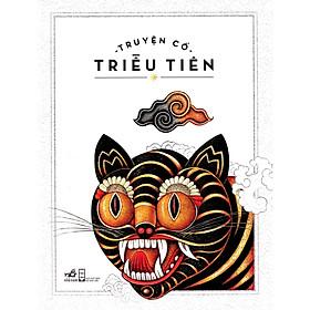 Cuốn sách bao gồm các câu chuyện cổ tích, thần thoại, truyện ngụ ngôn loài vật: Truyện cổ Triều Tiên