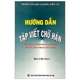 Hướng Dẫn Tập Viết Chữ Hán (Tái Bản 2018)