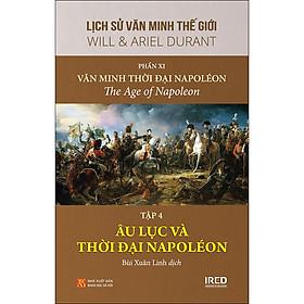 Lịch Sử Văn Minh Thế Giới - Phần XI - Văn Minh Thời Đại Napoléon - Tập 4 : Âu Lục Và Thời Đại Napoléon (Vol XI-B4 -The Challenged Kings: 1789–1815)