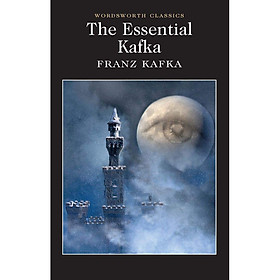 The Essential Kafka: The Castle; The Trial; Metamorphosis And Other Stories (Wordsworth Classics)