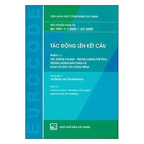 Tác Động Lên Kết Cấu - Phần 1-1: Tác Động Chung - Trọng Lượng Thể Tích, Trọng Lượng Bản Thân Và Hoạt Tải Đối Với Công Trình (Tiêu Chuẩn Châu Âu EN 1991-1-1:2002 + AC:2009)
