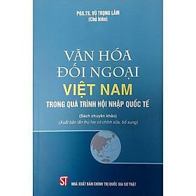 Văn Hóa Đối Ngoại Việt Nam Trong Quá Trình Hội Nhập Quốc Tế (Sách tham khảo)