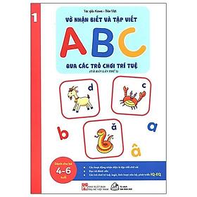 Vở Nhận Biết Và Tập Viết ABC Qua Các Trò Chơi Trí Tuệ - Tập 1