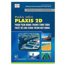 Phần Mềm Plaxis 2D Phân Tích Động Trong Tính Toán Thiết Kế Các Công Trình Xây Dựng