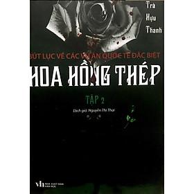 Hoa Hồng Thép - Bút Lục Về Các Vụ Án Quốc Tế Đặc Biệt (Tập 2)