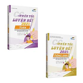 CC Thần tốc luyện đề 2021 môn Toán - Tiếng anh (2 cuốn) (Kèm 50 đề thi thử)