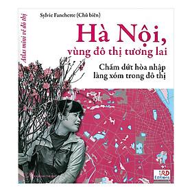 Hà Nội, Vùng Đô Thị Tương Lai - Chấm Dứt Hòa Nhập Làng Xóm Trong Đô Thị