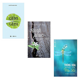 Bộ 3 cuốn sách của TS. Nguyễn Mạnh Hùng: Tâm Từ Tâm - Hạnh Phúc Thật Giản Đơn - Trồng Hoa Không Cho Mọc Rễ