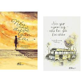 Combo 2 cuốn sách: Nếu được làm lại + Nếu gặp người ấy cho tôi gửi lời  chào