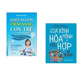 Combo 2 cuốn sách: Khơi Nguồn Tiềm Năng Con Trẻ + Gia Đình Mình Hòa Hợp Là Được
