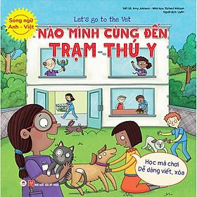 Let'S Go To The Vet  - Nào Mình Cùng Đến Trạm Thú Y (Học Mà Chơi - Dễ Dàng Viết / Xóa) (Song Ngữ Anh - Việt)