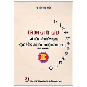 Đa Dạng Tôn Giáo Với Tiến Trình Xây Dựng Cộng Đồng Văn Hóa - Xã Hội Asean (ASCC)