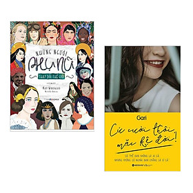 Combo Nghệ Thuật Sống Đẹp Trở Thành Người Phụ Nữ Vạn Người Mê: Những Người Phụ Nữ Thay Đổi Thế Giới + Cứ Cười Thôi Mặc Kệ Đời! (Tái Bản) / Sách Hay Cho Phụ Nữ Hiện Đại
