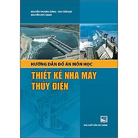 [Download Sách] Hướng Dẫn Đồ Án Môn Học Thiết Kế Nhà Máy Thủy Điện