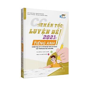 Sách CC Thần tốc luyện đề 2021 môn Tiếng Anh chinh phục kì thi tốt nghiệp THPT và thi vào các trường đại học, cao đẳng (Kèm 50 đề thi thử)