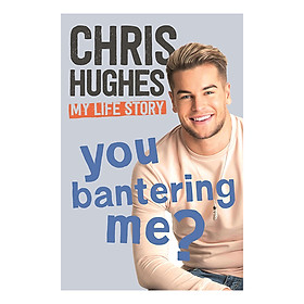 You Bantering Me?: The life story of Love Island's biggest star