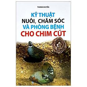 Kỹ Thuật Nuôi, Chăm Sóc Và Phòng Bệnh Cho Chim Cút