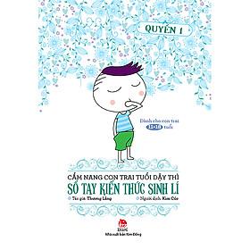 Cẩm Nang Con Trai Tuổi Dậy Thì - Sổ Tay Kiến Thức Sinh Lí (Quyển 1)