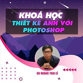 Khóa học THIẾT KẾ - ĐỒ HỌA - Thiết kế ảnh với photoshop