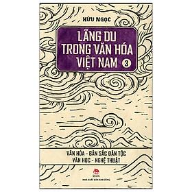Lãng Du Trong Văn Hóa Việt Nam - 3 - Văn Hóa - Bản Sắc Dân Tộc - Văn Học - Nghệ Thuật (Tái Bản 2019)